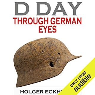D DAY Through German Eyes     The Hidden Story of June 6th 1944              Written by:                                                                                                                                 Holger Eckhertz                               Narrated by:                                                                                                                                 P. J. Ochlan                      Length: 6 hrs and 4 mins     6 ratings     Overall 4.8