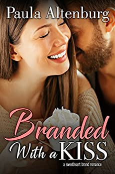 Branded with a Kiss (The Sweetheart Brand Book 2) by [Paula Altenburg]