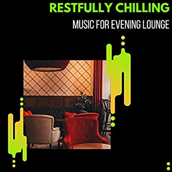 Restfully Chilling - Music For Evening Lounge