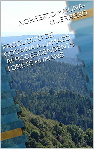 PRODUCCIÓ DE COCAINA A L'AMAZÓ AFRODESCENDENTS  I  DRETS HUMANS (1) (Catalan Edition)
