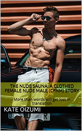 The Nude Sauna: A clothed female nude male (CFNM) story: More than words will get lost in translation (The CFNM Chronicles Book 1) (English Edition)