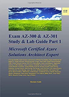 Exam AZ-300 & AZ-301 Study & Lab Guide Part 1: Microsoft Certified Azure Solutions Architect Expert
