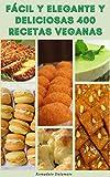 Fácil Y Elegante Y Deliciosas 400 Recetas Veganas : Introducción A La Cocina Vegetariana Y La Dieta Vegana – Recetas Para El Desayuno, Sopas, Ensaladas, Pan, Pasta, Frijoles, Granos, Soja, Bebidas