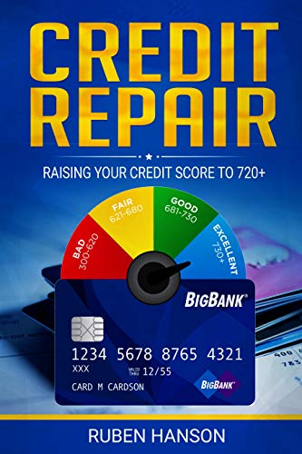 Credit Repair: Raising Your Credit Score To 720+ by [Ruben Hanson]