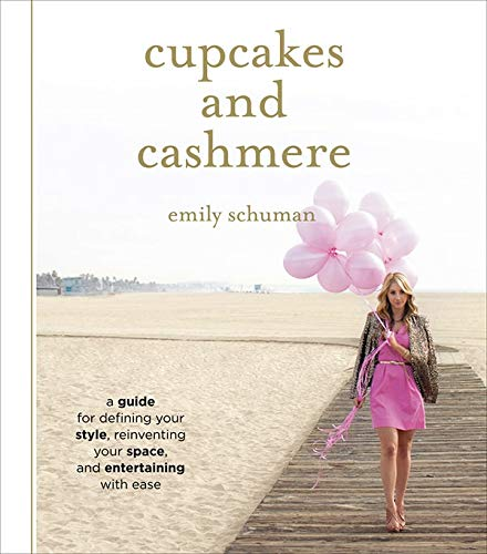Cupcakes and Cashmere: A Design Guide For Defining Your Style, Reinventing Your Space, And Entertaining With Ease: A Guide for Defining Your Style, Reinventing Your Space, and Entertaining with Ease