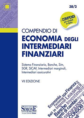 Compendio di economia degli intermediari finanziari. Sistema finanziario, banche, sim, SGR, SICAV, intermediari marginali, intermediari assicurativi