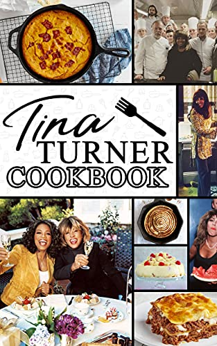 Tina Turner Cookbook: One Weeks To Learn Cooking With 20 Simple Recipes Tina Turner No Time And A Lot To Do (English Edition)