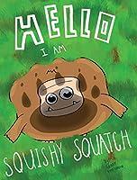 Hello, I Am Squishy Squatch