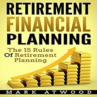Retirement Financial Planning: The 15 Rules of Retirement Planning                   By:                                                                                                                                 Mark Atwood,                                                                                        Retirement Planning                               Narrated by:                                                                                                                                 Jon Wilkins                      Length: 1 hr and 55 mins     1 rating     Overall 1.0