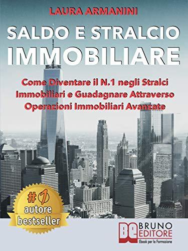 Saldo E Stralcio Immobiliare: Come Diventare il N.1 negli Stralci Immobiliari e Guadagnare Attraverso Operazioni Immobiliari Avanzate (Italian Edition)
