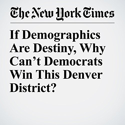 If Demographics Are Destiny, Why Can't Democrats Win This Denver District? copertina