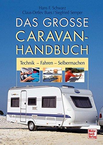 Das große Caravan-Handbuch: Technik - Fahren - Selbermachen