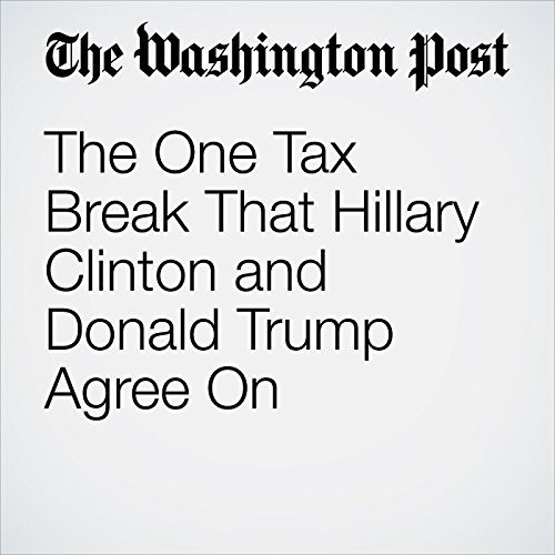 The One Tax Break That Hillary Clinton and Donald Trump Agree On audiobook cover art