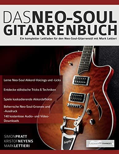 Das Neo-Soul Gitarrenbuch: Ein kompletter Leitfaden für den Neo-Soul-Gitarrenstil mit Mark Lettieri