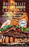 Wood Pellet Grill and Smoker Cookbook 2021: Grill and Smoke Meat Like a Boss to Impress Every Guest!