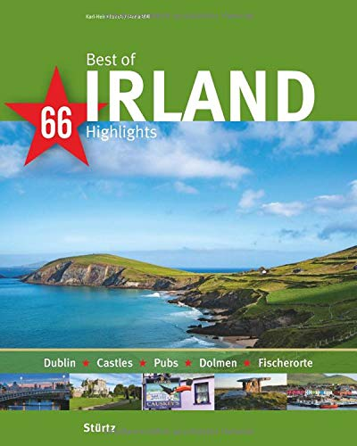 Best of Irland - 66 Highlights: Ein Bildband mit über 200 Bildern auf 140 Seiten - STÜRTZ Verlag: Dublin-Castles-Pubs-Dolmen-Fischerorte (Best of - 66 Highlights)