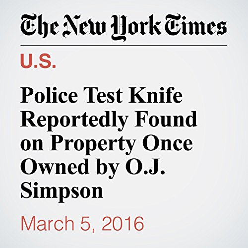 Police Test Knife Reportedly Found on Property Once Owned by O.J. Simpson audiobook cover art