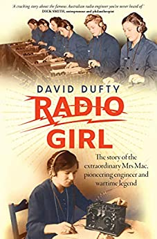 Radio Girl: The story of the extraordinary Mrs Mac, pioneering engineer and wartime legend by [David Dufty]