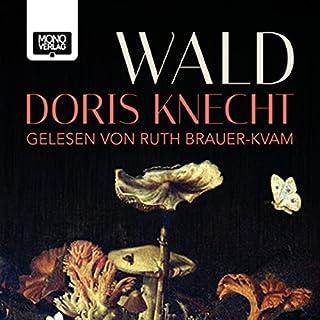 Wald                   Autor:                                                                                                                                 Doris Knecht                               Sprecher:                                                                                                                                 Ruth Brauer-Kvam                      Spieldauer: 8 Std. und 13 Min.     43 Bewertungen     Gesamt 4,4