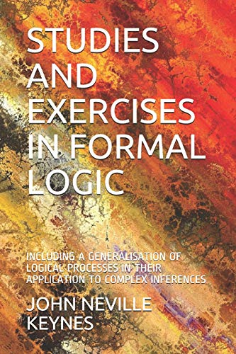 STUDIES AND EXERCISES IN FORMAL LOGIC: INCLUDING A GENERALISATION OF LOGICAL PROCESSES IN THEIR APPLICATION TO COMPLEX INFERENCES