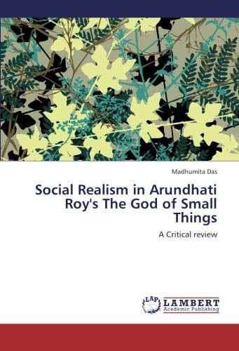Social Realism in Arundhati Roy's The God of Small Things: A Critical review