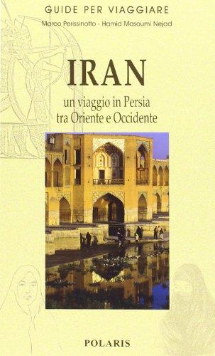 Iran. Un viaggio in Persia tra Oriente e Occidente