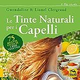 Le tinte naturali per i capelli. 75 ricette fai da te a base vegetale (Il filo verde di Arianna)
