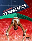 The Science Behind Gymnastics (Science of the Summer Olympics) - L. E. Carmichael
