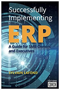 Successfully Implementing ERP: A Guide for SMB Owners and Executives by [Sylvain Lafond]