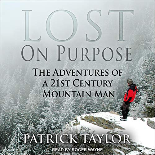 Lost on Purpose: The Adventures of a 21st Century Mountain Man, Book 1