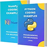 PYTHON AND NUMPY CODING EXAMPLES: PROGRAMMING FOR BEGINNERS
