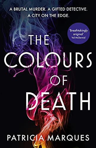 The Colours of Death: A gripping crime novel set in the heart of Lisbon by [Patricia Marques]