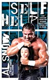 Self Help: Life Lessons from the Bizarre Wrestling Career of Al Snow - Al Snow