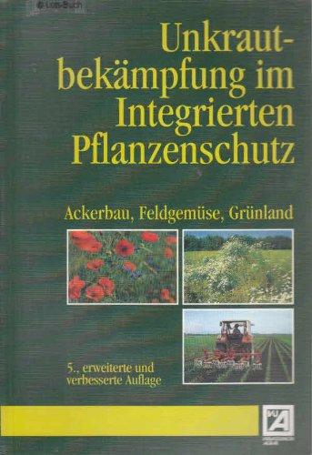Unkrautbekämpfung im Integrierten Pflanzenschutz: Ackerbau, Feldgemüse, Grünland