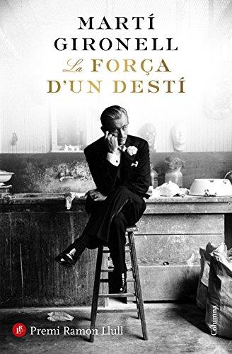 La força d'un destí: Premi Ramon Llull 2018 (Catalan Edition)