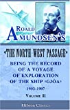 Roald Amundsen's The North-West Passage: Being the Record of a Voyage of Exploration of the Ship Gjoa, 1903-1907: Volume 2