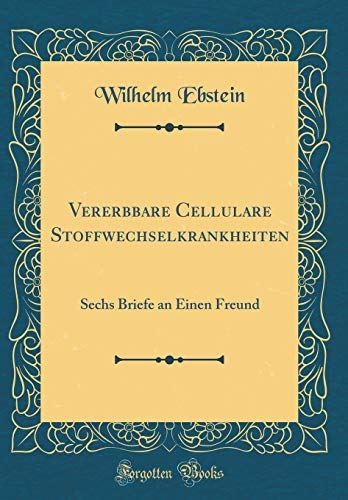 Vererbbare Cellulare Stoffwechselkrankheiten: Sechs Briefe an Einen Freund (Classic Reprint)