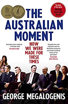 The Australian Moment: How we were made for these times by [George Megalogenis]