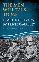 The Men Will Talk to Me: Clare Interviews: Clare Interviews by Ernie O'Malley (Ernie O'Malley Series)