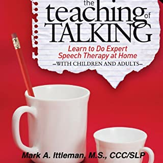 The Teaching of Talking     Learn to Do Expert Speech Therapy at Home With Children and Adults              By:                                                                                                                                 Mark Ittleman                               Narrated by:                                                                                                                                 Mark A. Ittleman M.S. CCC/SLP                      Length: 7 hrs and 43 mins     10 ratings     Overall 2.9