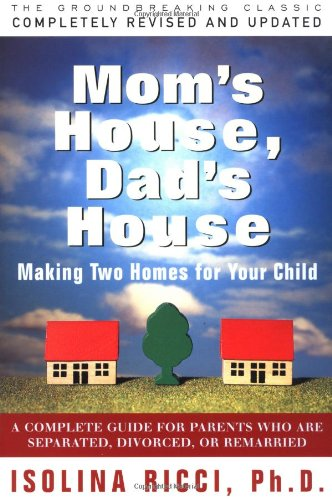 Mom s House, Dad s House: Making two homes for your child