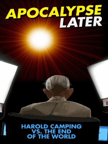 Apocalypse Later: Harold Camping vs The End of the World