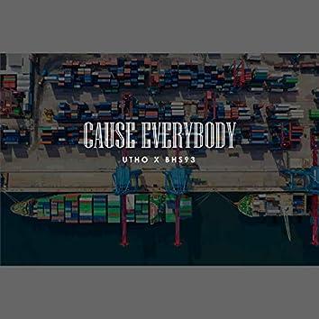 Cause Everybody