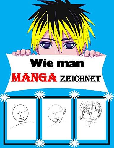 Wie man Manga zeichnet: Mit diesem Buch lernst du wie man Manga und Anime zeichnet - Köpfe, Gesichter, Accessoires, Kleidung und lustige ... Kunst und zeichne Kawaii-Charackter