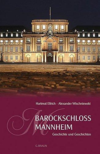 Barockschloss Mannheim: Geschichte und Geschichten