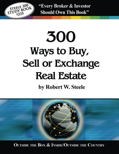 Steele 300 Ways to Buy, Sell or Exchange Real Estate: Volumes 1-12, Strategies 1-300