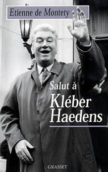 Salut à Kléber Haedens (Littérature) par [Etienne de Montety]