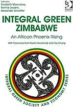 Integral Green Zimbabwe: An African Phoenix Rising (Integral Green Society and Economy)