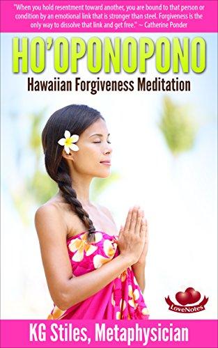 Ho Oponopono Hawaiian Forgiveness Meditation Healing Manifesting Kindle Edition By Stiles Kg Religion Spirituality Kindle Ebooks Amazon Com
