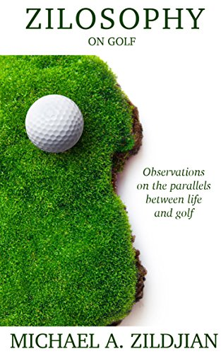 Zilosophy on Golf: Observations on the parallels between life and golf (English Edition)